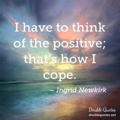 i-have-to-think-of-the-positive-thats-how-i-cope-403x403-nk6q9g