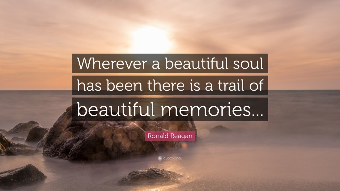 4705562-Ronald-Reagan-Quote-Wherever-a-beautiful-soul-has-been-there-is-a